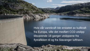 Hvis vår vannkraft ble erstattet av kullkraft fra Europa, ville det medført et CO2-utslipp tilsvarende 18 ganger utslippene fra flytrafikken til og fra Stavanger lufthavn.